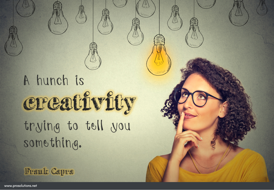 ProSolutions Tip - A hunch is creativity trying to tell you something.