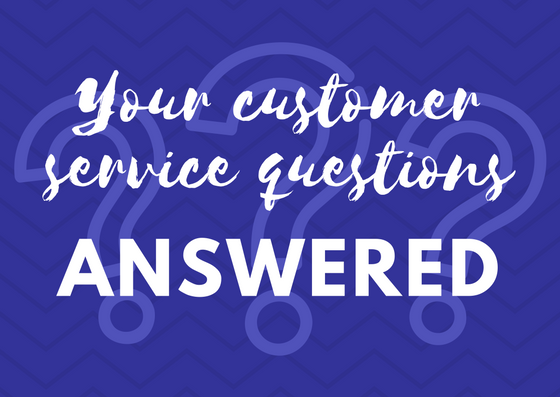 Your customer service questions answered